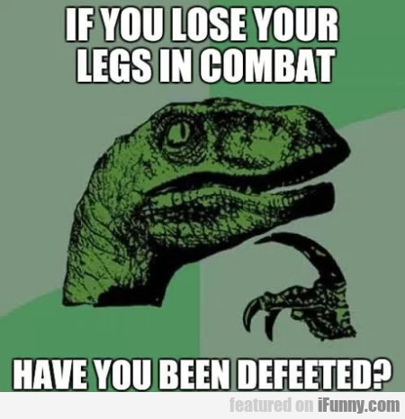 If You Lose Your Legs In Combat Have You Been...
