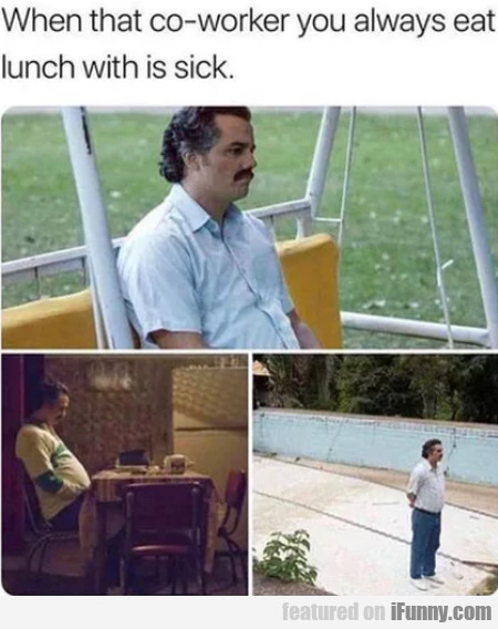 When that co-worker you always eat lunch with...
