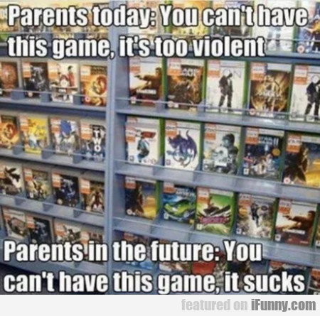 Parents Today - You Can't Have This Game It's...