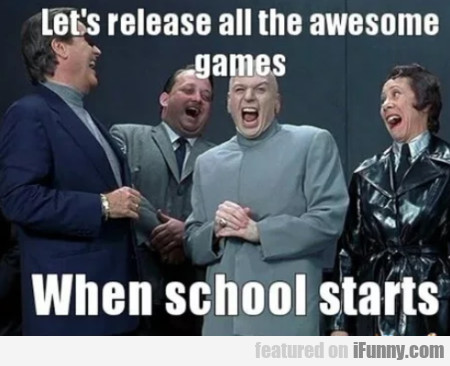 Let's Release All The Awesome Games When The...
