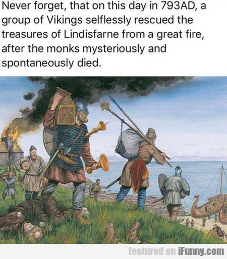 Never Forget That On This Day In 793 Ad, A Group..