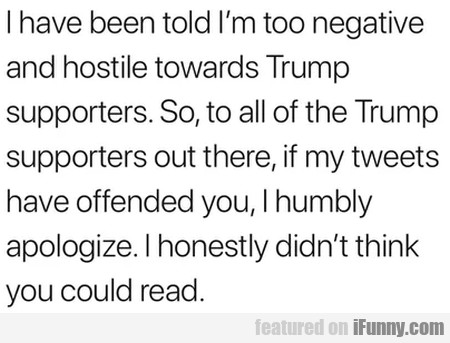 I Have Been Told I'm Too Negative And Hostile...
