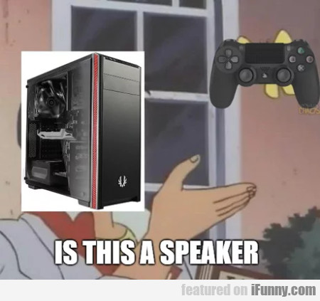 Is This A Speaker?