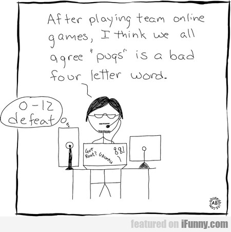 After Playing Team Online Games, I Think We All...