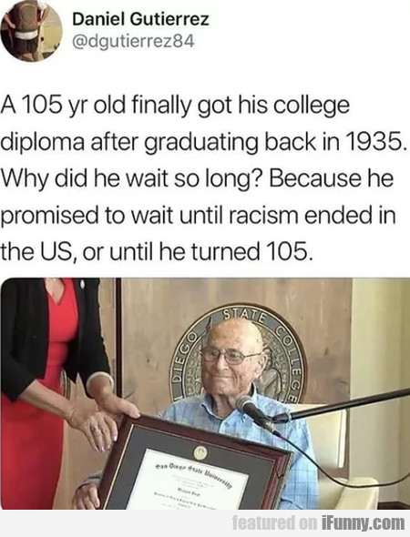 A 105 Yr Old Finally Got His College Diploma...