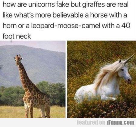 How Are Unicorns Fake But Giraffes Are Real?