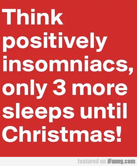 Think Positively Insomniacs, Only 3 More Sleeps