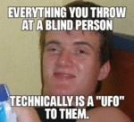 Everything You Throw At A Blind Person...