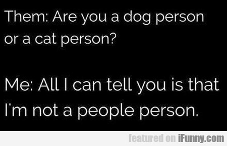Them - Are You A Dog Person Or A Cat Person?