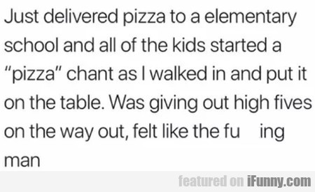 Just Delivered Pizza To A Elementary School And...