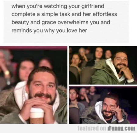 When You're Watching Your Girlfriend Complete A...