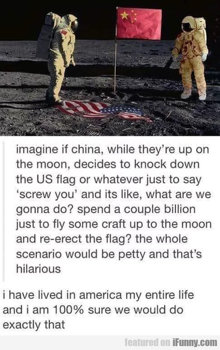 Imagine If China, While They're Up On The Moon...