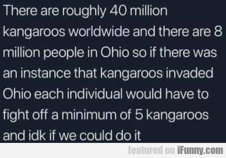 There Are Roughly 40 Million Kangaroos Worldwide..