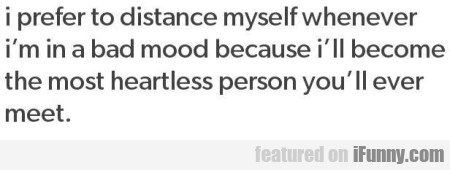 I Prefer To Distance Myself Whenever I'm In...