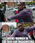 Beta Male Fighting For Womens Rights - Kicks...