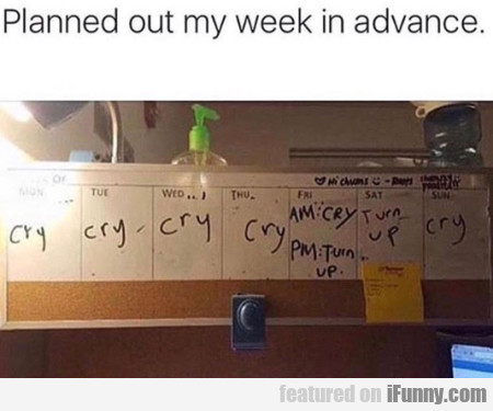 Planned Out My Week In Advance...