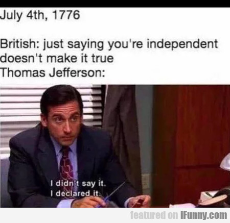 July 4th, 1776 - British - Just Saying You're...