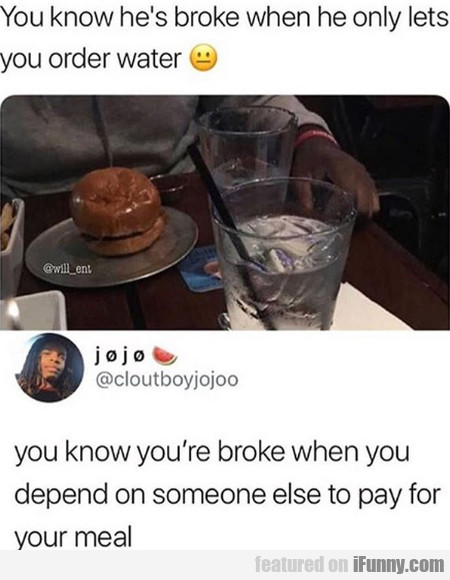 You Know He's Broke When He Only Lets You...