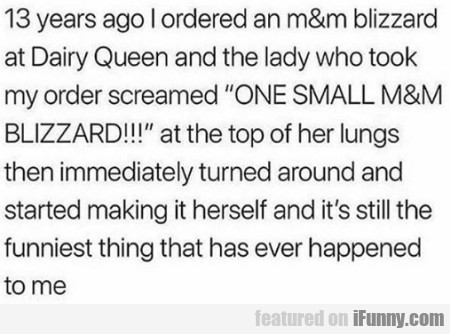 13 Years Ago I Ordered An M&m Blizzard At...