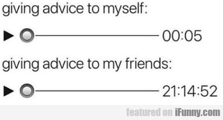 Giving advice to myself - Giving advice...