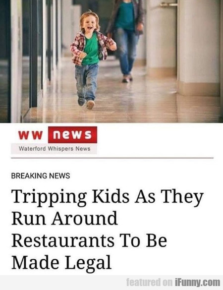 Tripping Kids As They Run Around Restaurants To...