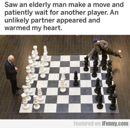 Saw an elderly man make a move and patiently...