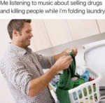 Me Listening To Music About Selling Drugs And...