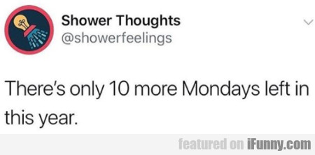 There's Only 10 More Mondays Left In This Year...