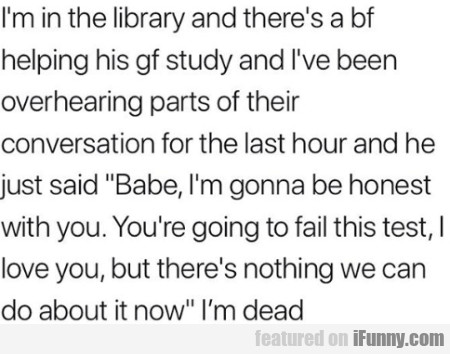 I'm In The Library And There's A Bf Helping A Gf..