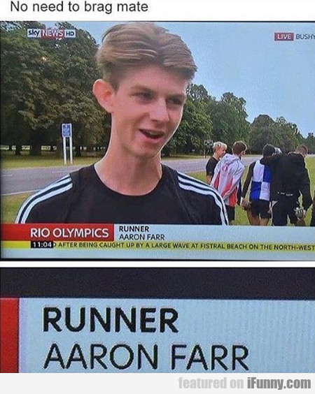 No Need To Brag Mate - Runner - Aaron Farr