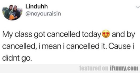 My Glass Got Cancelled Today And By Cancelled...