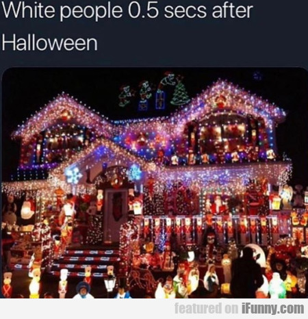 White People 0.5 Secs After Halloween