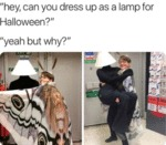 Hey, Can You Dress Up As A Lamp For Halloween