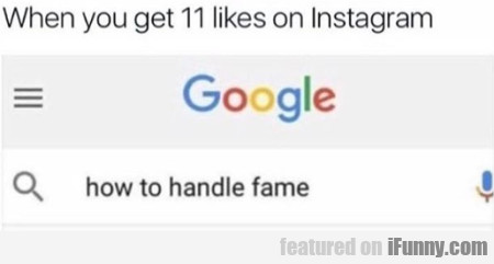 When You Get 11 Likes On Instagram...