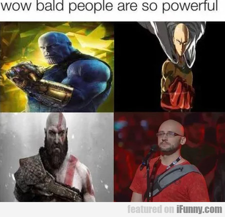 Wow Bald People Are So Powerful