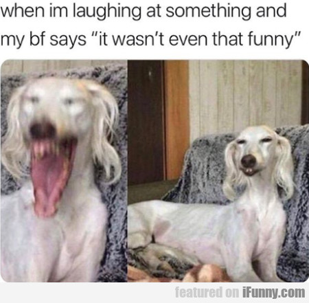 When Im Laughing At Something And My Bf Says...