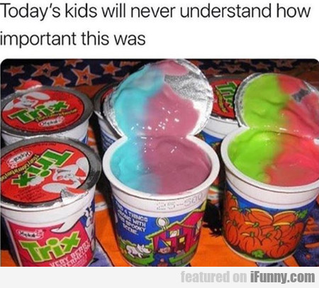 Today's Kids Will Never Understand How Important..