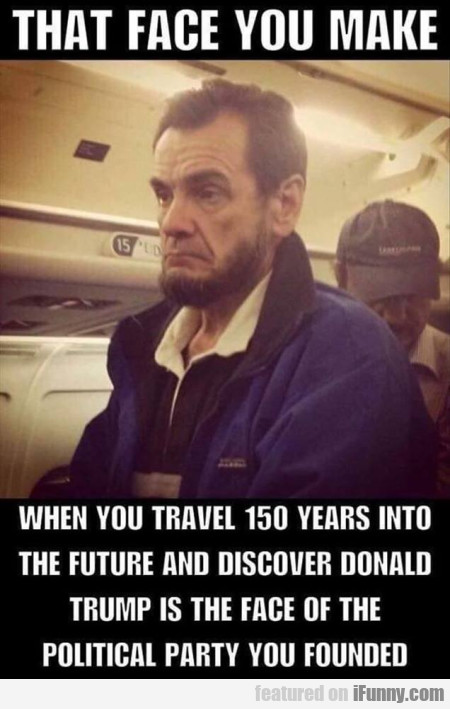 That Face You Make When You Travel 150 Years...
