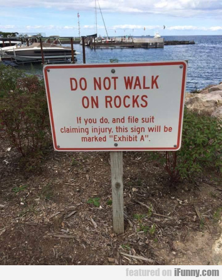 Do Not Walk On Rocks - If You Do, And File Suit..