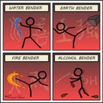 Water Bender. Earth Bender. Fire Bender. Alcohol..