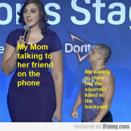 My Mom Talking To Her Friend On The Phone - Me...