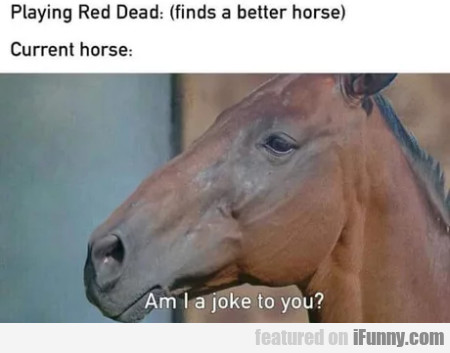 Playing Red Dead - Finds A Better Horse...