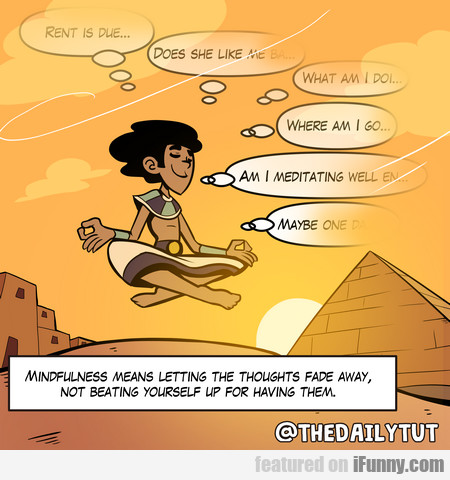 Mindfullness Means Letting The Thoughts Fade Away