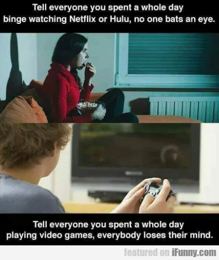 Tell everyone you spent a whole day binge...
