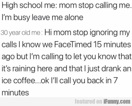 High School Me - Mom Stop Calling Me I'm Busy...