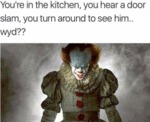You're In The Kitchen, You Hear A Door Slam...