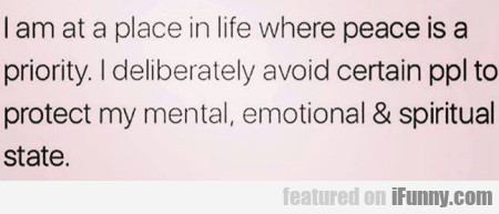 I Am At A Place In Life Where Peace Is A...