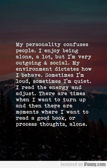 My Personality Confuses People. I Enjoy Being...