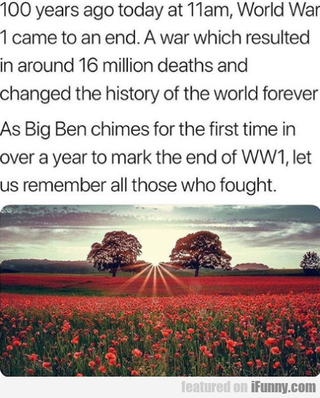 100 Years Ago Today At 11am, World War 1 Came...