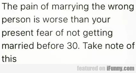 The Pain Of Marrying The Wrong Person Is Worse...